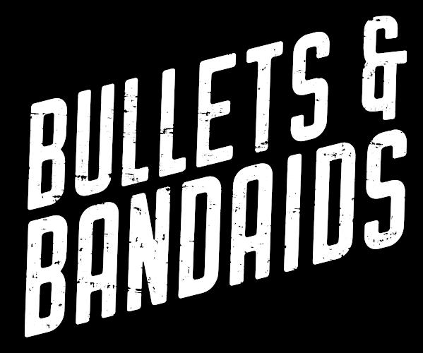Bullets and Bandaids
